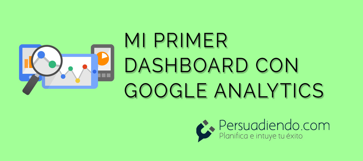 Cómo crear un dashboard en Google Analytics y no morir en el intento