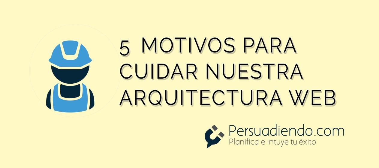 5 motivos para cuidar nuestra arquitectura web